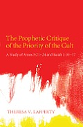 The Prophetic Critique of the Priority of the Cult: A Study of Amos 5:21-24 and Isaiah 1:10-17