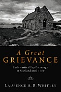 A Great Grievance: Ecclesiastical Lay Patronage in Scotland Until 1750
