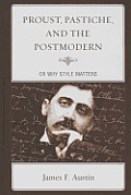 Proust, Pastiche, and the Postmodern, or Why Style Matters