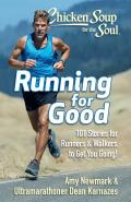 Chicken Soup for the Soul Running for Good 101 Stories for Runners & Walkers to Get You Moving