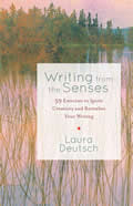 Writing from the Senses 60 Exercises to Ignite Creativity & Revitalize Your Writing