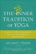 Inner Tradition of Yoga A Guide to Yoga Philosophy for the Contemporary Practitioner