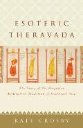 Esoteric Theravada The Story of the Forgotten Meditation Tradition of Southeast Asia