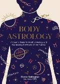Body Astrology: A Cosmic Guide to Health, Healing, and Harnessing the Power of the Planets