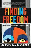 Finding Freedom: How Death Row Broke and Opened My Heart