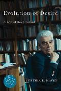 Evolution of Desire: A Life of Ren? Girard