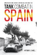 Tank Combat in Spain: Armored Warfare During the Spanish Civil War 1936-1939