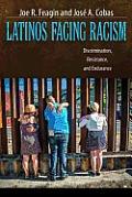 Latinos Facing Racism Discrimination Resistance & Endurance