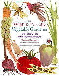 Wildlife Friendly Vegetable Gardener A Mindful Approach to Growing Food in Harmony with Nature