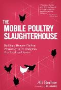 Mobile Poultry Slaughterhouse Building a Humane Chicken Processing Unit to Strengthen Your Local Food System