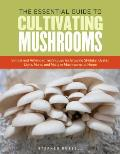 Essential Guide To Cultivating Mushrooms Simple & Advanced Techniques for Growing Shiitakes Oysters Lions Manes Maitake Mushrooms at Home