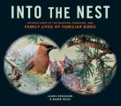 Into the Nest Intimate Views of the Courting Parenting & Family Lives of Familiar Birds