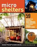 Microshelters 59 Creative Designs for Cabins Tiny Houses Tree Houses & Other Small Structures