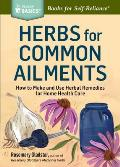 Herbs for Common Ailments How to Make & Use Herbal Remedies for Home Health Care a Storey Basics Title