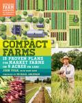 Compact Farms 15 Proven Plans for Market Farms on 5 Acres or Less Includes Detailed Farm Layouts for Productivity & Efficiency