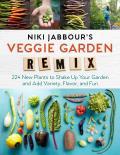Niki Jabbours Veggie Remix 224 New Plants to Shake Up Your Garden & Add Variety Flavor & Fun
