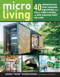 Micro Living: 40 Innovative Tiny Houses Equipped for Full-Time Living in 400 Square Feet or Less