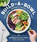 Build a Bowl 77 Satisfying & Nutritious Combos Whole Grain + Vegetable + Protein + Sauce Meal