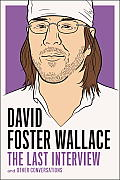 David Foster Wallace The Last Interview & Other Conversations