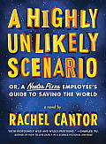 Highly Unlikely Scenario or a Neetsa Pizza Employees Guide to Saving the World A Novel