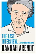 Hannah Arendt The Last Interview & Other Conversations