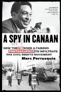 Spy in Canaan How the FBI Used a Famous Photographer to Infiltrate the Civil Rights Movement