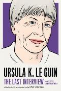 Ursula K Le Guin The Last Interview & Other Conversations