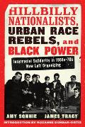 Hillbilly Nationalists, Urban Race Rebels, and Black Power - Updated and Revised: Interracial Solidarity in 1960s-70s New Left Organizing