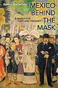 Mexico Behind the Mask: A Narrative, Past and Present