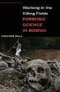 Working in the Killing Fields Forensic Science in Bosnia