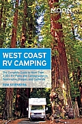 Moon West Coast RV Camping 4th Edition The Complete Guide to More Than 2300 RV Parks & Campgrounds in Washington Oregon & California