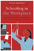 Schooling in the Workplace How Six of the Worlds Best Vocational Education Systems Prepare Young People for Jobs & Life