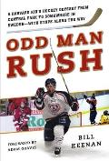 Odd Man Rush: A Harvard Kid's Hockey Odyssey from Central Park to Somewhere in Sweden?with Stops Along the Way