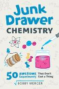 Junk Drawer Chemistry: 50 Awesome Experiments That Don't Cost a Thing
