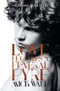 Love Becomes a Funeral Pyre A Biography of the Doors