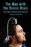 Man with the Bionic Brain & Other Victories Over Paralysis