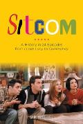 Sitcom A History in 24 Episodes from I Love Lucy to Community