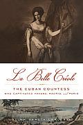 La Belle Creole The Cuban Countess Who Captivated Havana Madrid & Paris