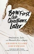 Bow First Ask Questions Later Ordination Love & Monastic Zen in Japan