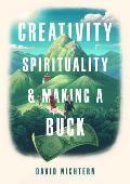 Creativity Spirituality & Making a Buck