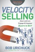 Velocity Selling: How to Attract, Engage & Empower Buyers to Buy