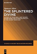 The Splintered Divine: A Study of Istar, Baal, and Yahweh Divine Names and Divine Multiplicity in the Ancient Near East