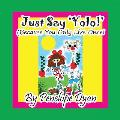 Just Say 'Yolo!' (Because You Only Live Once!)