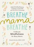 Breathe Mama Breathe 5 Minute Mindfulness for Busy Moms