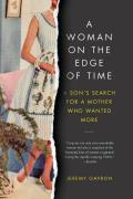 Woman on the Edge of Time A Son Investigates His Trailblazing Mothers Young Suicide