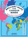 Brilliant Maps for Curious Minds 100 New Ways to See the World