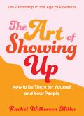 Art of Showing Up How to Be There for Yourself & Your People