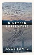 Nineteen Reservoirs: On Their Creation and the Promise of Water for New York City