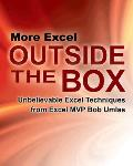 More Excel Outside the Box Unbelieveable Excel Techniques from Excel MVP Bob Umlas