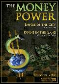 Money Power Empire of the City & Pawns in the Game